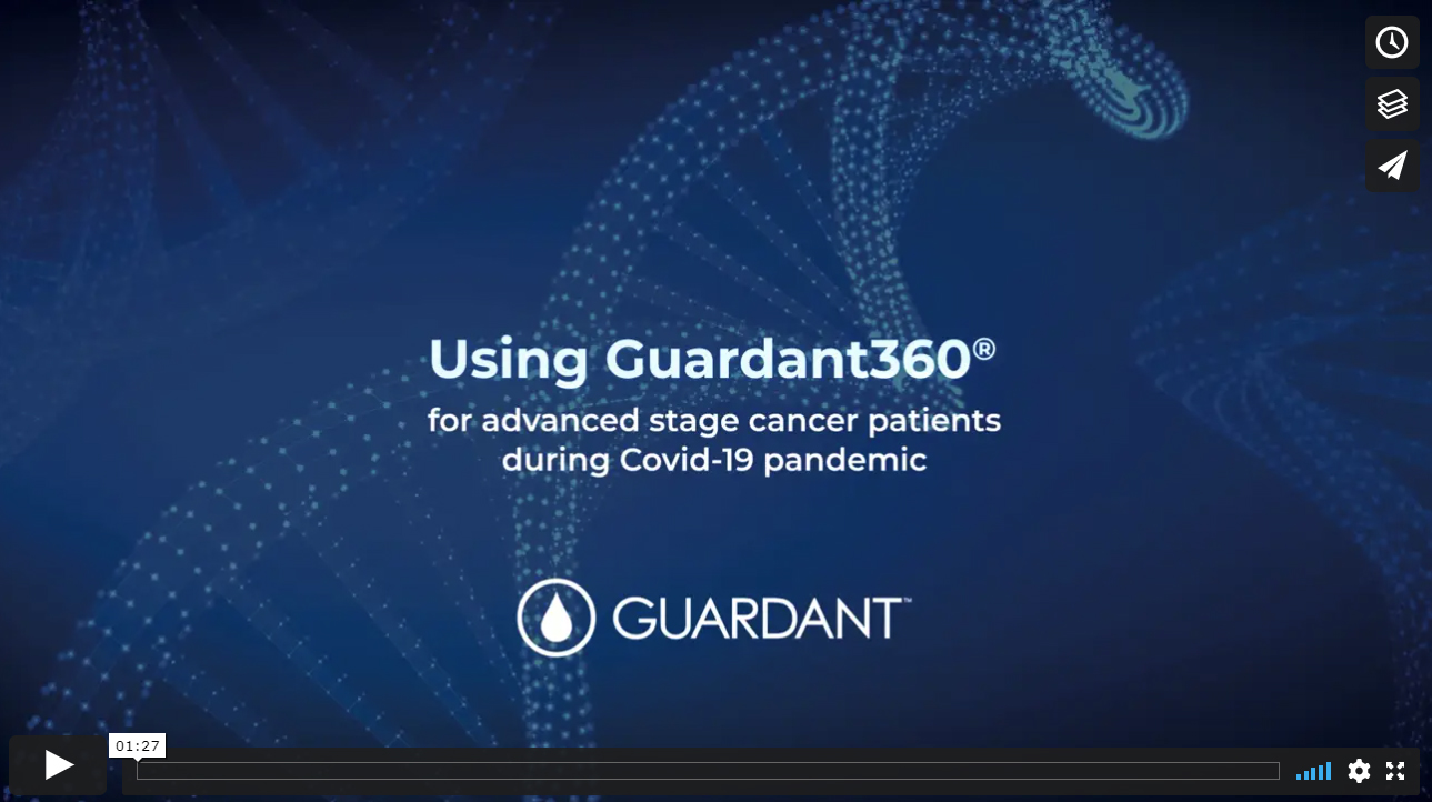 Using Guardant360® For Advanced Stage Cancer Patients During Covid-19 Pandemic